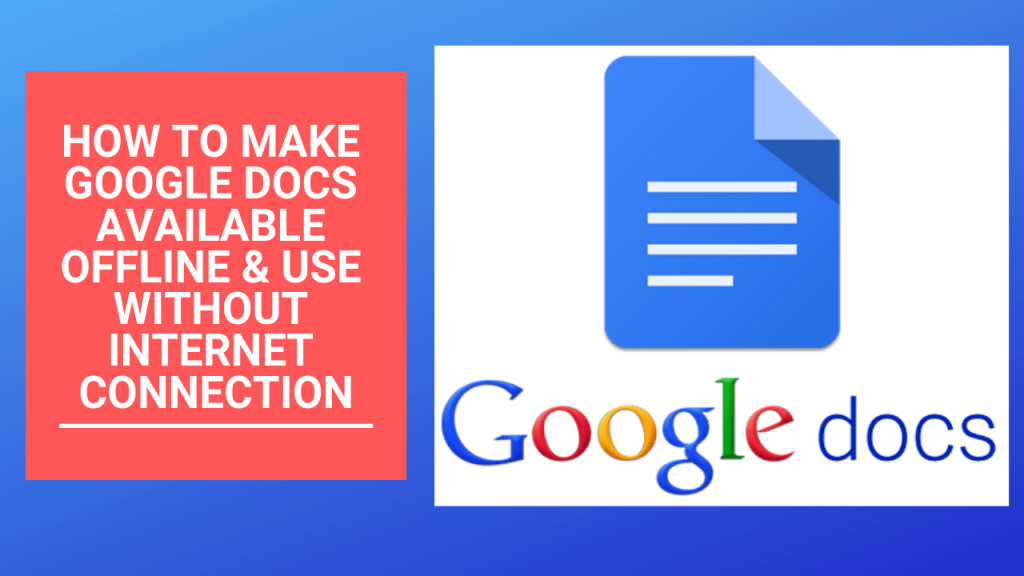 Make Google Docs Available Offline & use without wifi,mobile data,network connection, no internet access