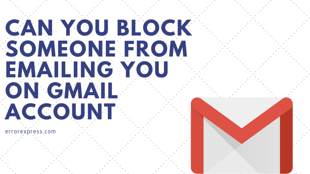 Can you block someone from emailing you on Gmail Account
