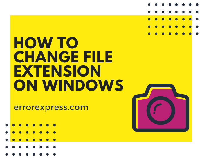 How to change file extensions Windows XP/7/8/10