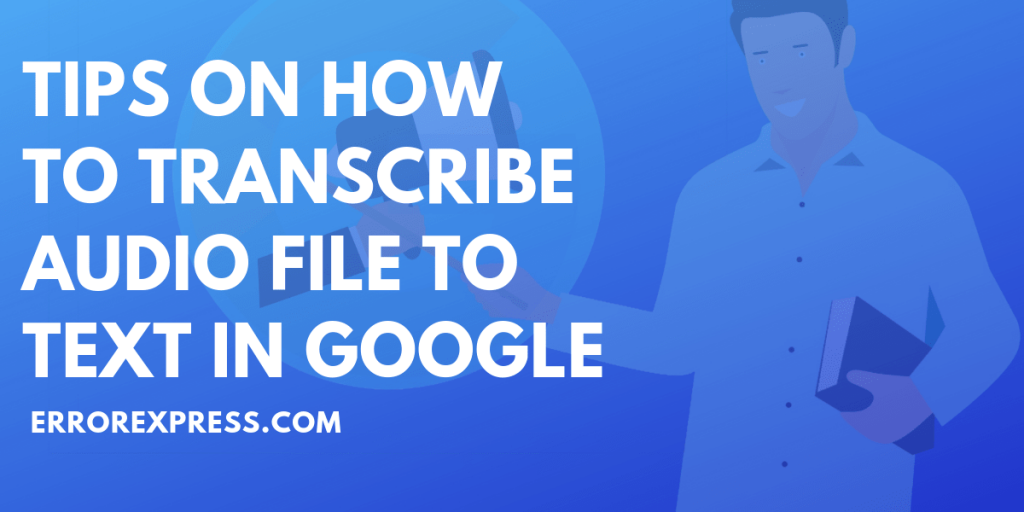 How to Transcribe Audio File to Text in Google