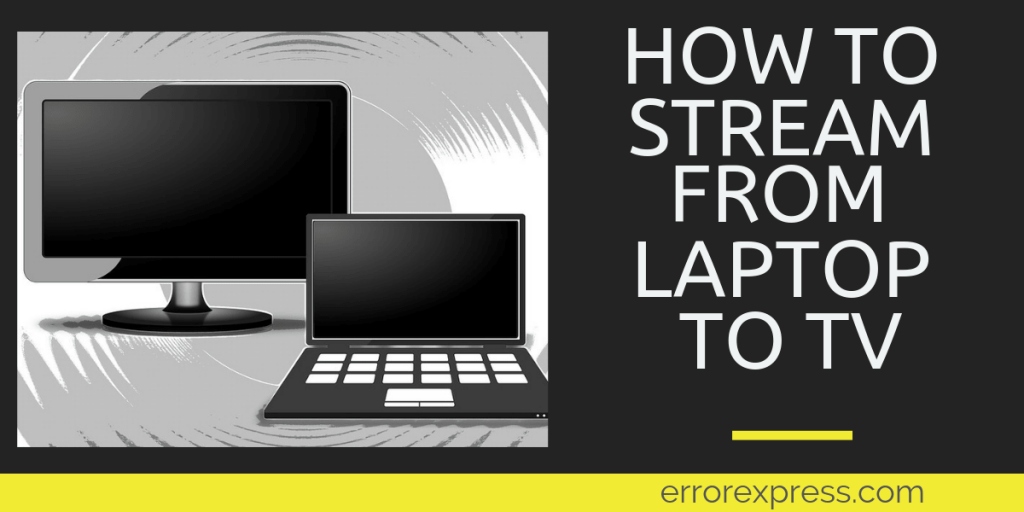 How To Stream From Laptop to TV