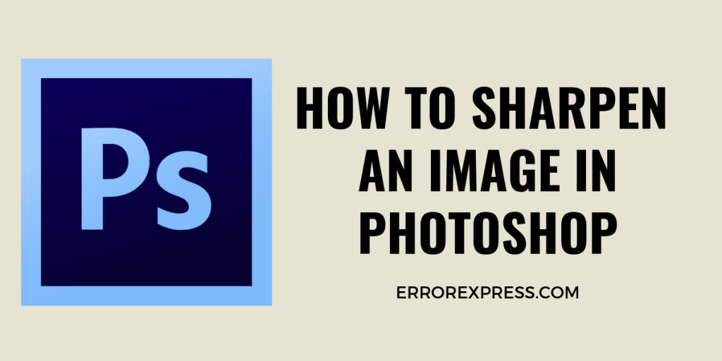How to sharpen an image in Photoshop