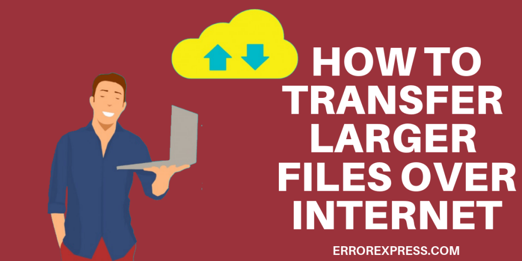 How to transfer larger files/1GB files over the internet