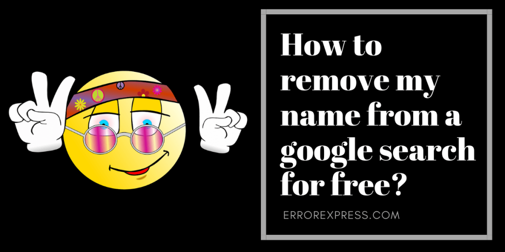 Tips to Remove Name from Google Search for Free