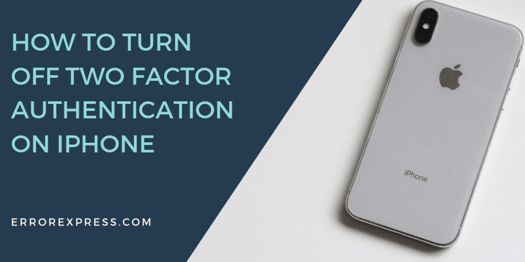how to turn off two factor authentication on iPhone
