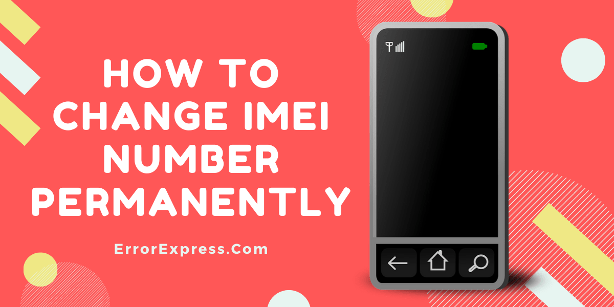 4 Ways To Change Imei Number Permanently Fix Invalid Error Imei Numbers Error Express