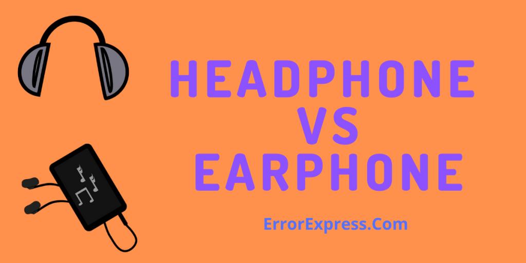 DIFFERENTIATE BETWEEN HEADPHONE AND EARPHONE