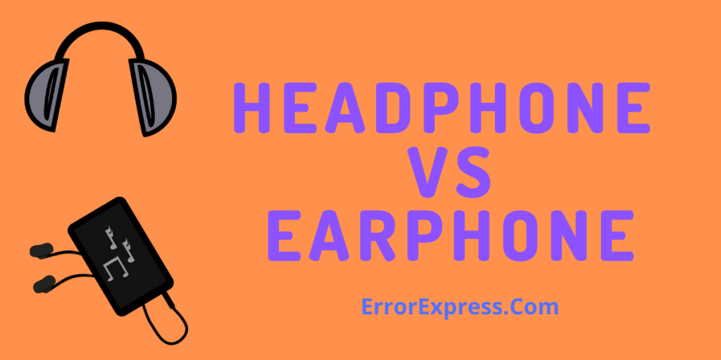 DIFFERENTIATE BETWEEN HEADPHONE AND EARPHONE