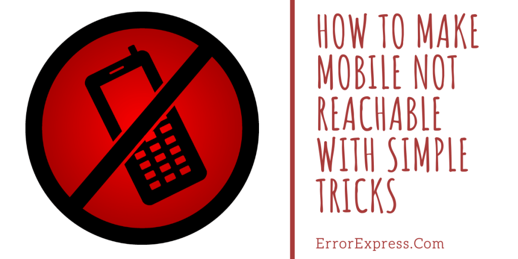 How to make mobile not reachable with simple tricks