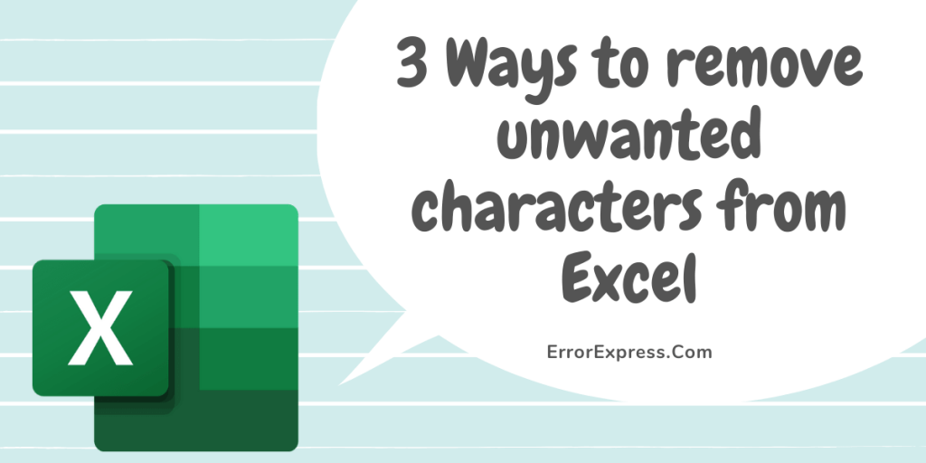 Three Ways to remove unwanted characters from Excel