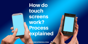 How do touch screens work – process explained