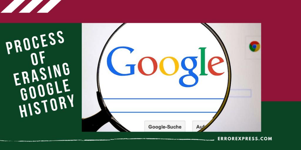Process of erasing Google history explained