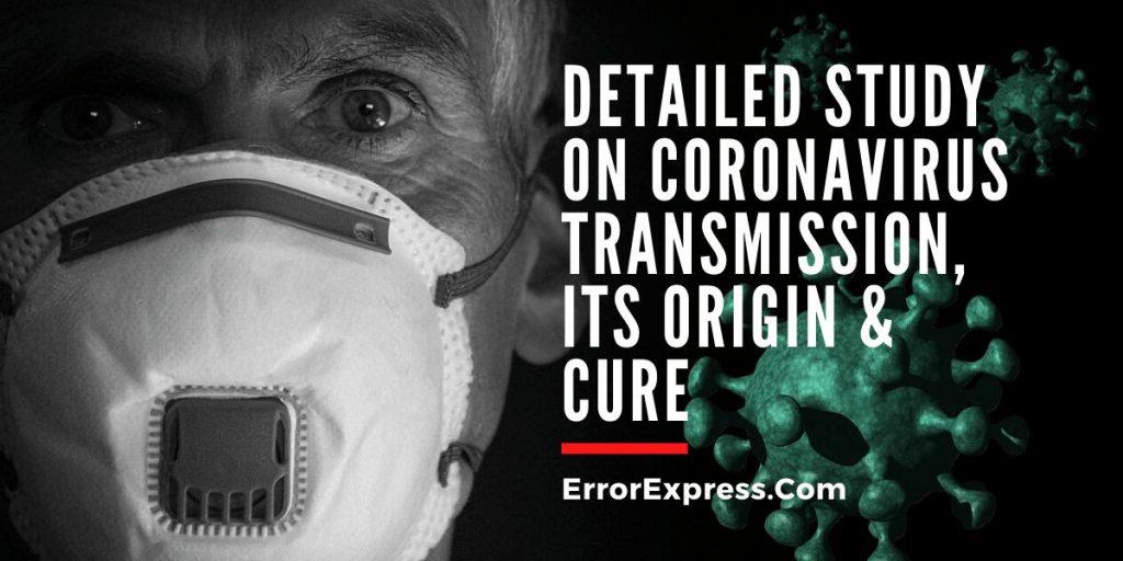 Detailed Study on Coronavirus Transmission, Its Origin & Cure
