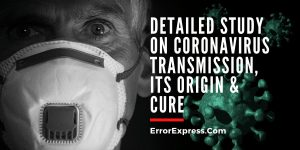 Detailed Study on Coronavirus Transmission, Its Origin & Cure