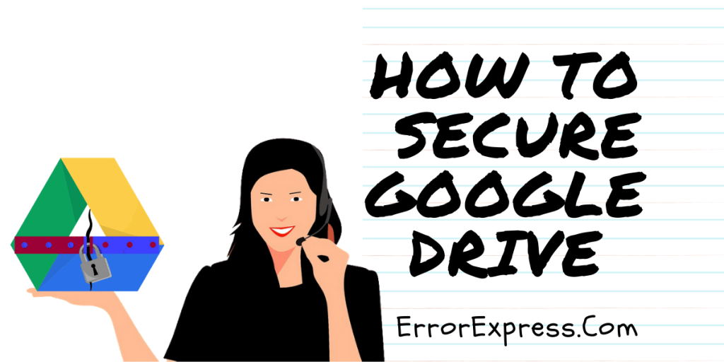 How to Secure Google Drive by Collective Efforts of Google & Users