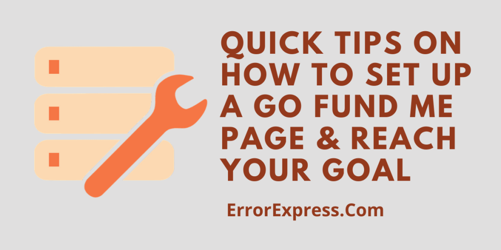 Quick Tips on How to Set Up a Go Fund Me Page & Reach Your Goal