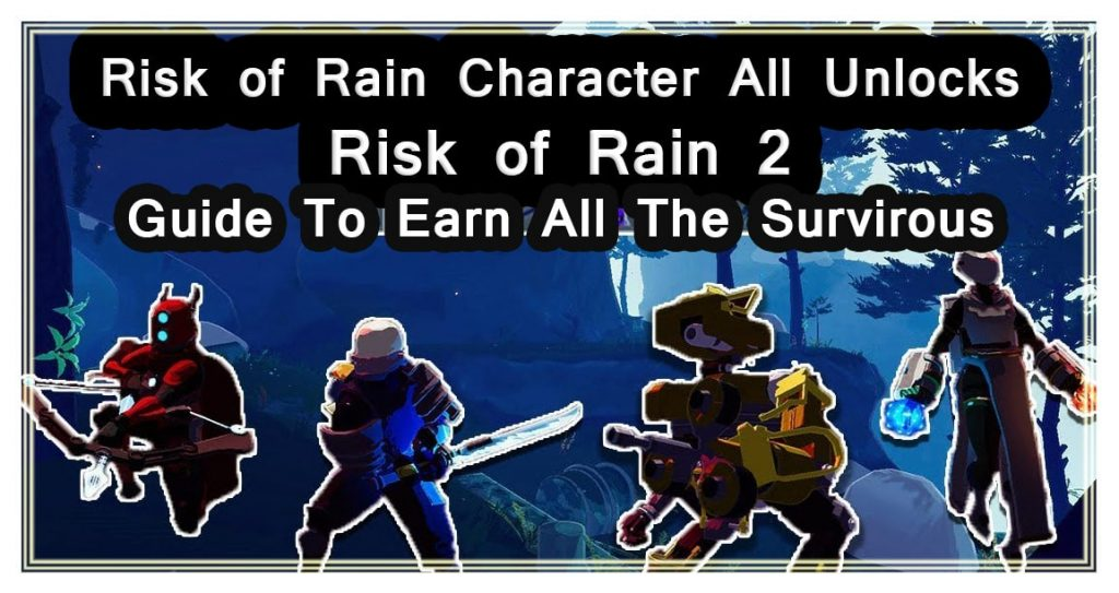 Risk of Rain 2 Character Unlocks | Guide To Earn All The Survirous