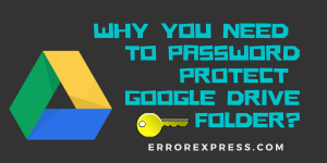 Why you need to password protect Google drive folder