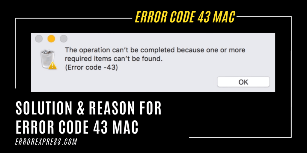 Solution & Reason for Error Code 43 Mac """"