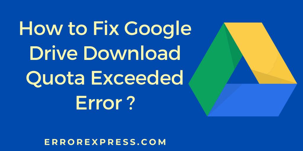 How to Fix Google Drive Download Quota Exceeded Error