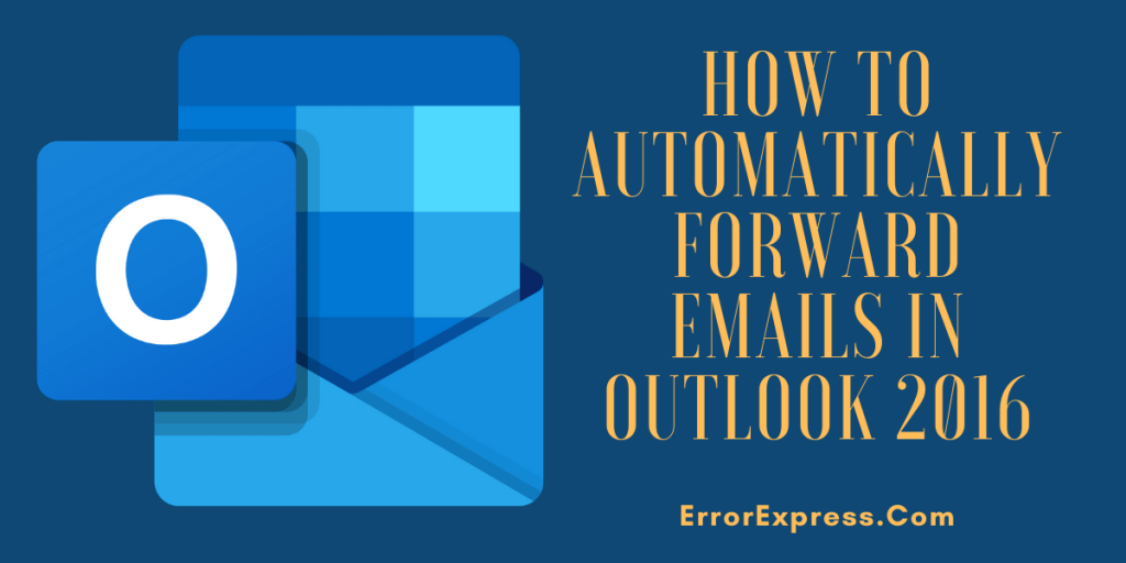 How to automatically forward emails in outlook 2016