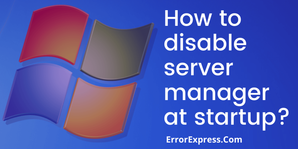 How to disable server manager startup Follow these 4 methods