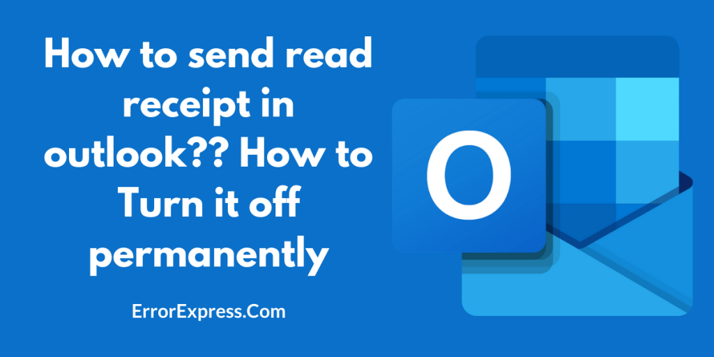 How to send read receipt in outlook? And how to Turn it off permanently?