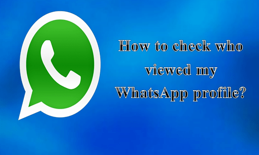 How to check who viewed my WhatsApp profile