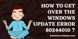 How to Get Over the Windows Update Error 80244010