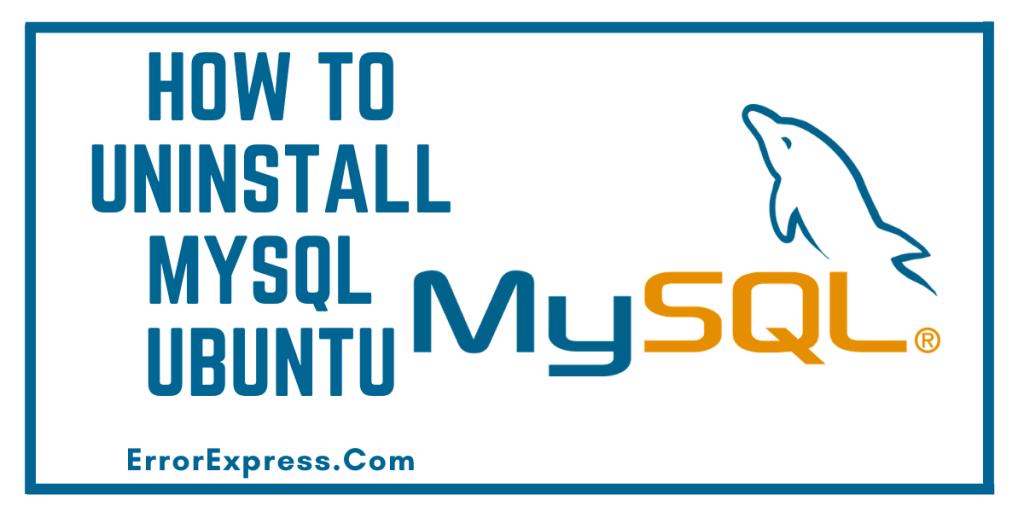 How to uninstall MySQL ubuntu