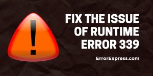 Smartly Fix the Issue of Runtime Error 339