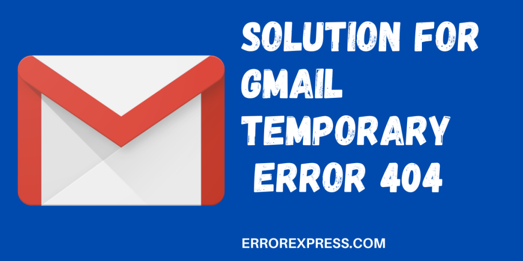 Reasons & Find Solution to Gmail Temporary Error 404