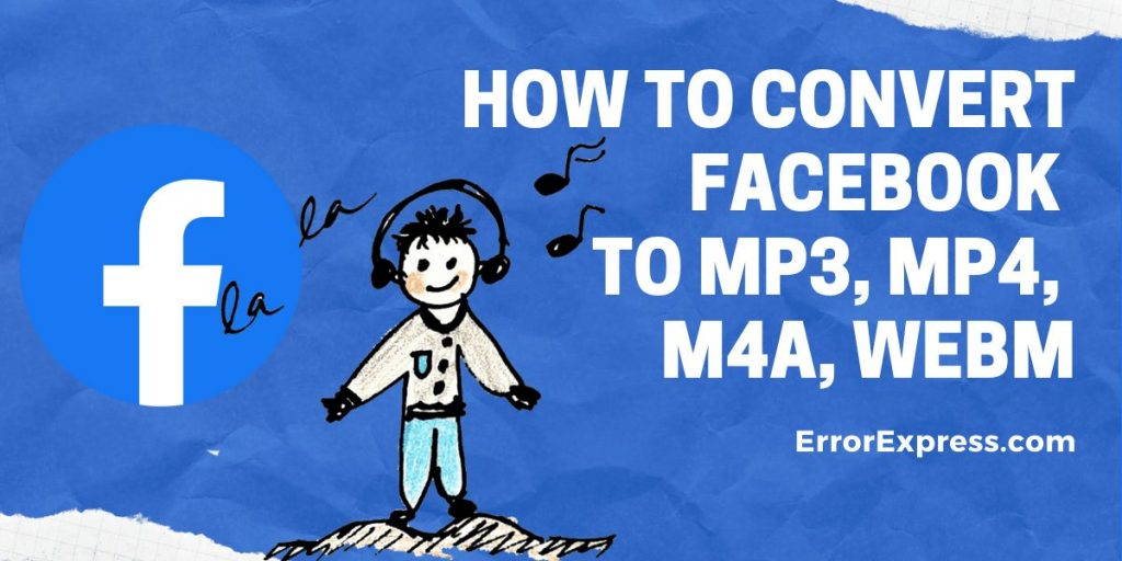 How to convert Facebook to mp3, mp4, m4a, WebM