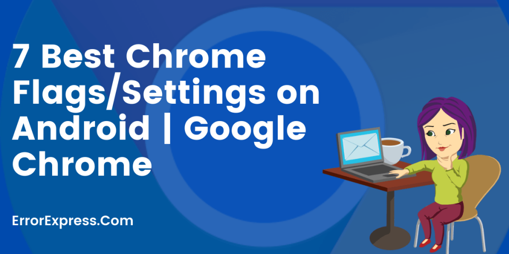 7 Best Chrome Flags/Settings on Android | Google Chrome