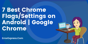 7 Best Chrome Flags/Settings on Android   Google Chrome
