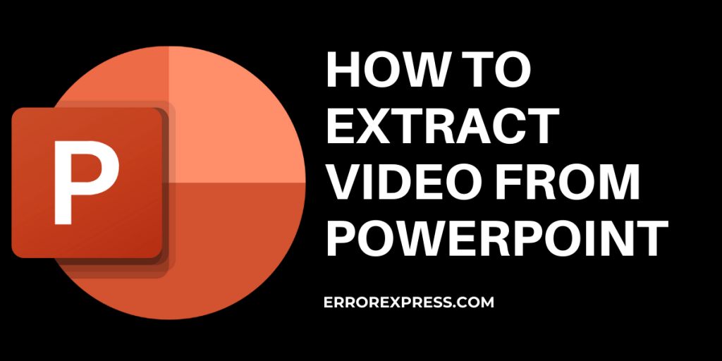 HOW TO EXTRACT VIDEO FROM MICROSOFT POWER POINT