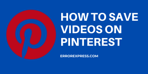 HOW TO SAVE VIDEOS ON PINTEREST