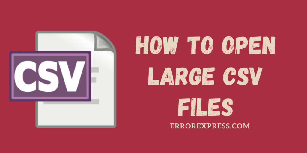 HOW TO OPEN LARGE CSV FILES