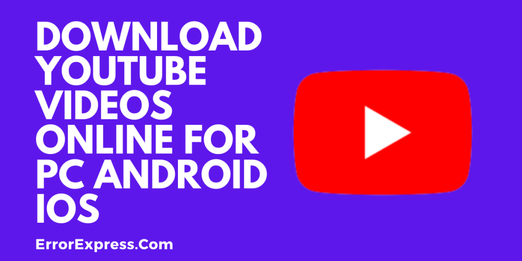 Download YouTube videos online for PC   Android   IOS