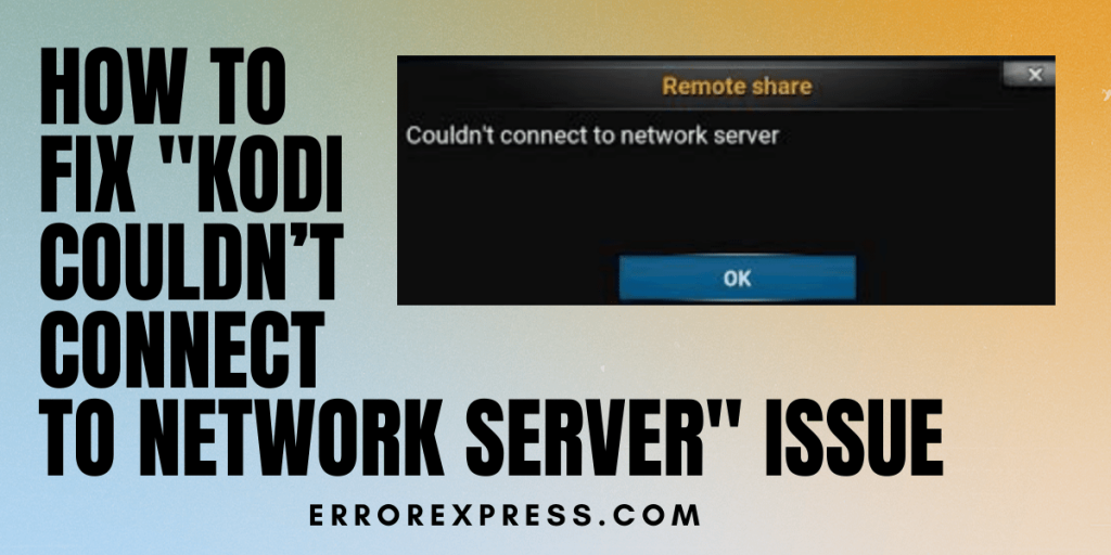 How to Fix Kodi couldn't connect to network server Issue