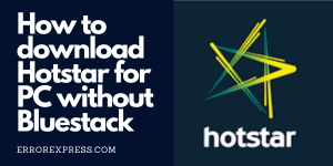 How to download Hotstar for PC without Bluestack