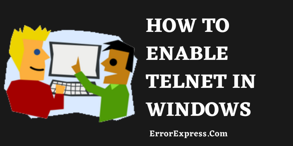 how to enable telnet in Windows 10 and other earlier versions of windows operating systems