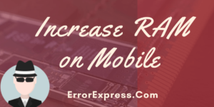 3 Effective Ways to Increase RAM on Mobile