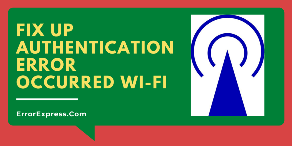 Fix up Authentication Error Occurred Wi-Fi