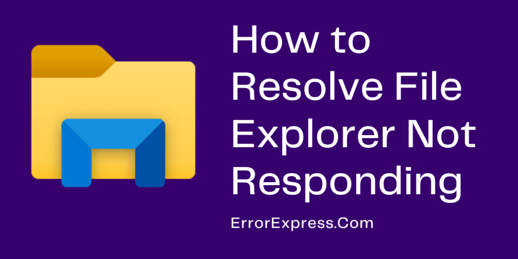 How to Resolve File Explorer Not Responding