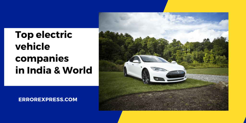 Top electric vehicle companies in India & World
