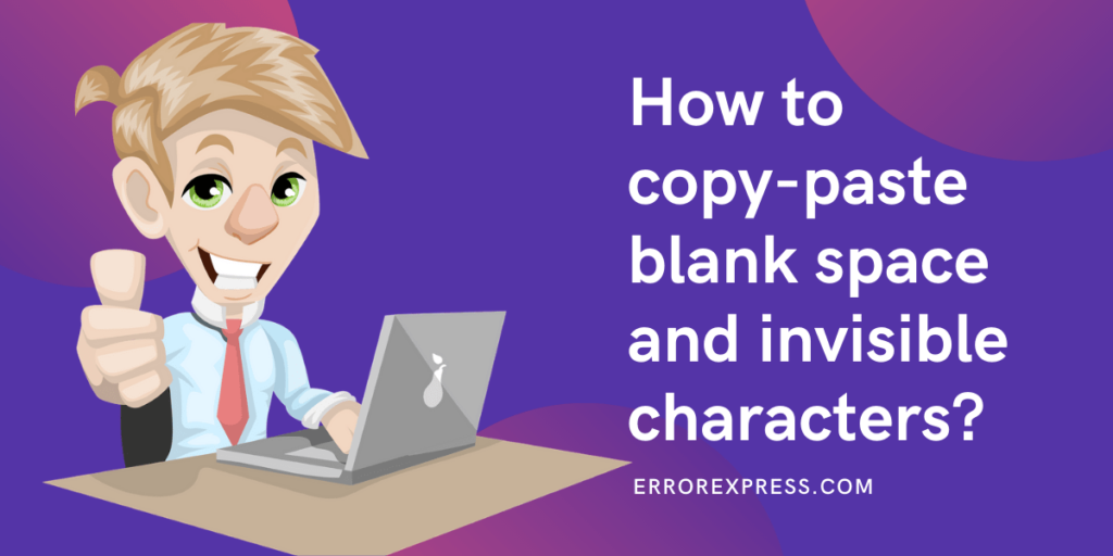 To Learn How to copy-paste blank space and invisible characters