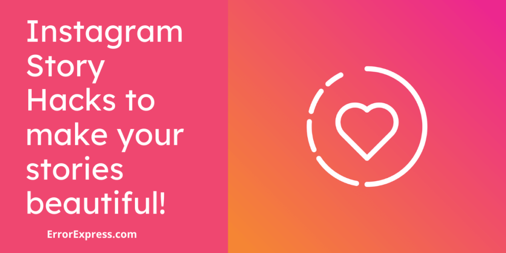 Instagram Story Hacks to make your stories beautiful