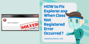 Fix the Explorer.exe Class Not Registered Problem In 3 Steps
