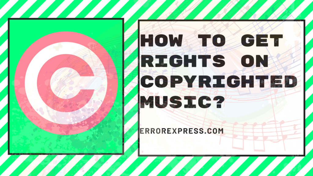How to Get Rights on Copyrighted Music